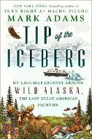 Tip Of The Iceberg: My 3,000-Mile Journey Around Wild Alaska, the Last Great American Frontier (Hardback)