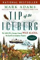 Tip Of The Iceberg: My 3,000-Mile Journey Around Wild Alaska, the Last Great American Frontier (Paperback)
