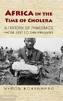 Africa in the Time of Cholera: A History of Pandemics from 1817 to the Present - African Studies (Hardback)