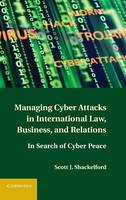 Managing Cyber Attacks in International Law, Business, and Relations: In Search of Cyber Peace (Hardback)
