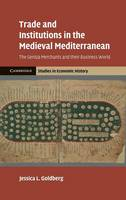 Trade and Institutions in the Medieval Mediterranean: The Geniza Merchants and their Business World - Cambridge Studies in Economic History - Second Series (Hardback)