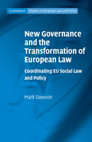New Governance and the Transformation of European Law: Coordinating EU Social Law and Policy - Cambridge Studies in European Law and Policy (Hardback)