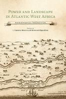 Power and Landscape in Atlantic West Africa: Archaeological Perspectives (Hardback)