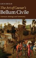 The Art of Caesar's Bellum Civile: Literature, Ideology, and Community (Hardback)