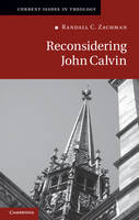 Reconsidering John Calvin - Current Issues in Theology (Hardback)