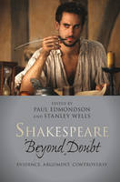Shakespeare beyond Doubt: Evidence, Argument, Controversy (Hardback)