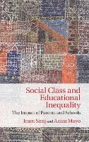 Social Class and Educational Inequality: The Impact of Parents and Schools (Hardback)