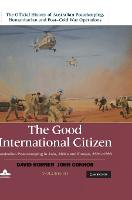 The Good International Citizen: Australian Peacekeeping in Asia, Africa and Europe 1991-1993 - The Official History of Australian Peacekeeping, Humanitarian and Post-Cold War Operations 5 Volume Set Volume 3 (Hardback)
