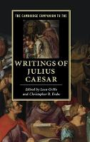 The Cambridge Companion to the Writings of Julius Caesar - Cambridge Companions to Literature (Hardback)