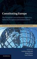 Constituting Europe: The European Court of Human Rights in a National, European and Global Context - Studies on Human Rights Conventions (Hardback)