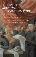 The Jesuit Suppression in Global Context: Causes, Events, and Consequences (Hardback)