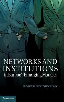 Cambridge Studies in Comparative Politics: Networks and Institutions in Europe's Emerging Markets (Hardback)