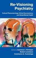 Re-Visioning Psychiatry: Cultural Phenomenology, Critical Neuroscience, and Global Mental Health (Hardback)