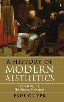 A History of Modern Aesthetics: Nineteenth Century v. 2 (Hardback)