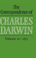 The Correspondence of Charles Darwin: Volume 20, 1872 - The Correspondence of Charles Darwin (Hardback)