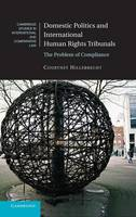 Cambridge Studies in International and Comparative Law: Domestic Politics and International Human Rights Tribunals: The Problem of Compliance Series Number 104