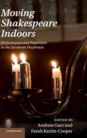 Moving Shakespeare Indoors: Performance and Repertoire in the Jacobean Playhouse (Hardback)