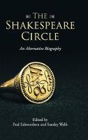 The Shakespeare Circle: An Alternative Biography (Hardback)
