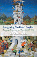 Imagining Medieval English: Language Structures and Theories, 500-1500 - Cambridge Studies in Medieval Literature (Hardback)