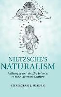 Nietzsche's Naturalism: Philosophy and the Life Sciences in the Nineteenth Century (Hardback)