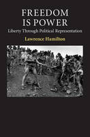 Freedom Is Power: Liberty through Political Representation - Contemporary Political Theory (Hardback)