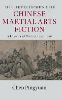The Cambridge China Library: The Development of Chinese Martial Arts Fiction: A History of Wuxia Literature (Hardback)