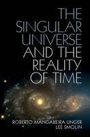 The Singular Universe and the Reality of Time: A Proposal in Natural Philosophy (Hardback)