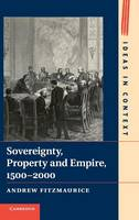 Sovereignty, Property and Empire, 1500-2000 - Ideas in Context (Hardback)