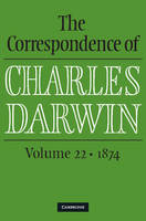 The Correspondence of Charles Darwin: Volume 22, 1874 - The Correspondence of Charles Darwin (Hardback)