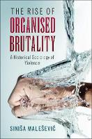 The Rise of Organised Brutality: A Historical Sociology of Violence (Hardback)