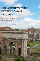 The Architecture of the Roman Triumph: Monuments, Memory, and Identity (Hardback)