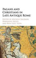Pagans and Christians in Late Antique Rome: Conflict, Competition, and Coexistence in the Fourth Century - The Wiles Lectures (Hardback)