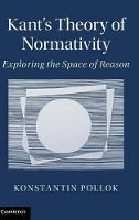Kant's Theory of Normativity: Exploring the Space of Reason (Hardback)