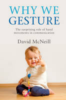 Why We Gesture: The Surprising Role of Hand Movements in Communication (Hardback)
