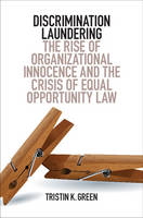 Discrimination Laundering: The Rise of Organizational Innocence and the Crisis of Equal Opportunity Law (Hardback)