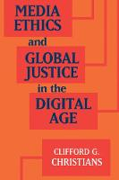 Media Ethics and Global Justice in the Digital Age - Communication, Society and Politics (Hardback)