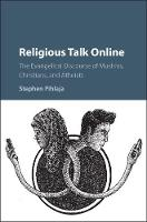 Religious Talk Online: The Evangelical Discourse of Muslims, Christians, and Atheists (Hardback)
