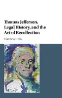 Thomas Jefferson, Legal History, and the Art of Recollection - Cambridge Historical Studies in American Law and Society (Hardback)