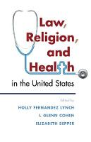 Law, Religion, and Health in the United States (Hardback)
