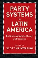 Party Systems in Latin America: Institutionalization, Decay, and Collapse (Hardback)