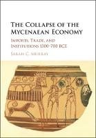 The Collapse of the Mycenaean Economy: Imports, Trade, and Institutions 1300-700 BCE (Hardback)