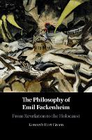 The Philosophy of Emil Fackenheim: From Revelation to the Holocaust (Hardback)