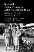 State and Nation Making in Latin America and Spain: The Rise and Fall of the Developmental State (Hardback)
