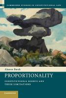 Proportionality: Constitutional Rights and their Limitations - Cambridge Studies in Constitutional Law (Paperback)