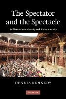The Spectator and the Spectacle: Audiences in Modernity and Postmodernity (Paperback)
