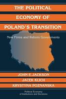 The Political Economy of Poland's Transition: New Firms and Reform Governments - Political Economy of Institutions and Decisions (Paperback)