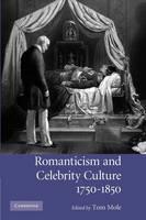 Romanticism and Celebrity Culture, 1750-1850 (Paperback)