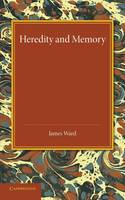 Heredity and Memory: The Henry Sidgwick Memorial Lecture, 1912 (Paperback)