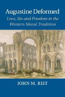 Augustine Deformed: Love, Sin and Freedom in the Western Moral Tradition (Paperback)