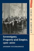 Sovereignty, Property and Empire, 1500-2000 - Ideas in Context (Paperback)